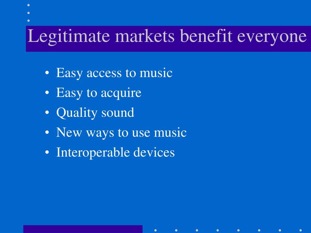 Legitimate markets benefit everyone