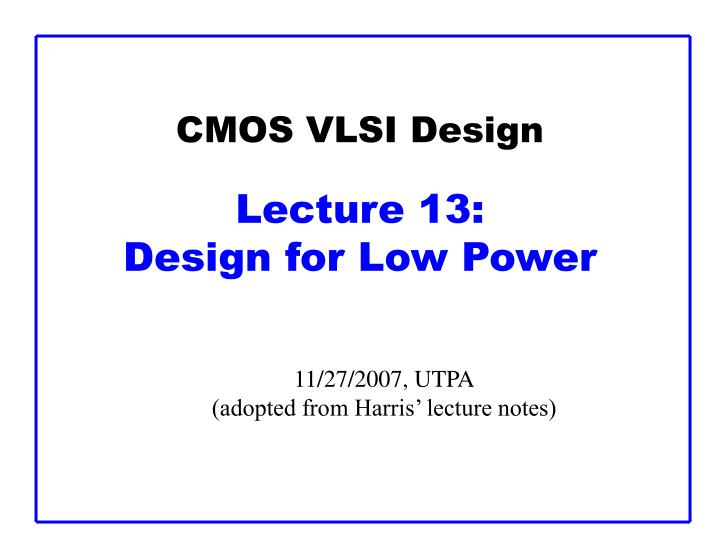 Cmos vlsi design lecture 1 3 design for low power l.jpg