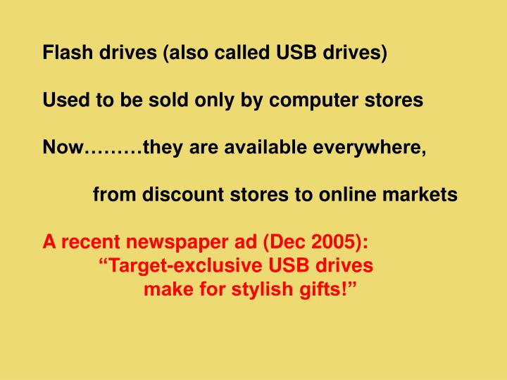 Flash drives (also called USB drives)