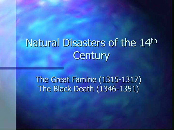 Natural disasters of the 14 th century l.jpg