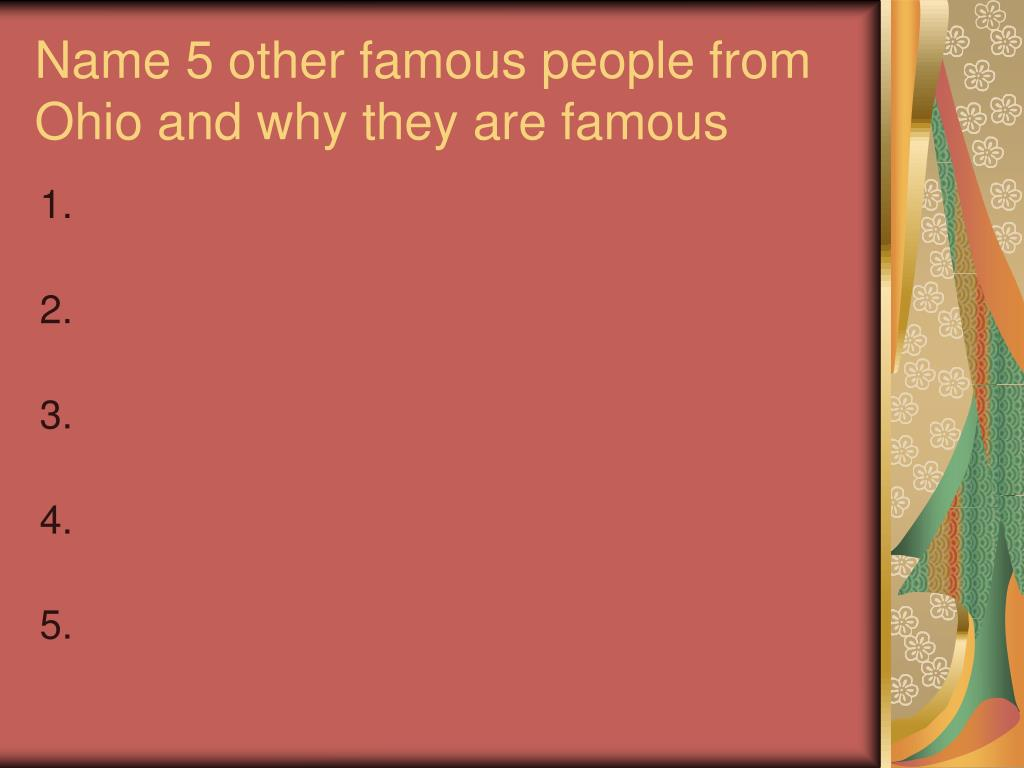 Name 5 other famous people from Ohio and why they are famous