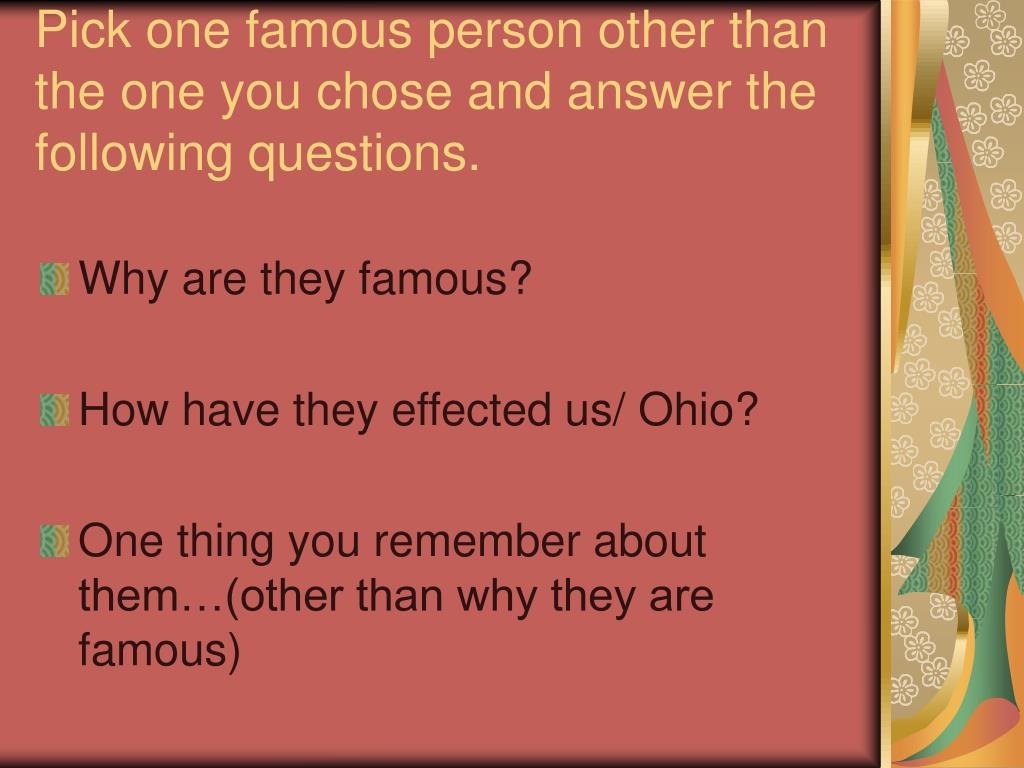 Pick one famous person other than the one you chose and answer the following questions.