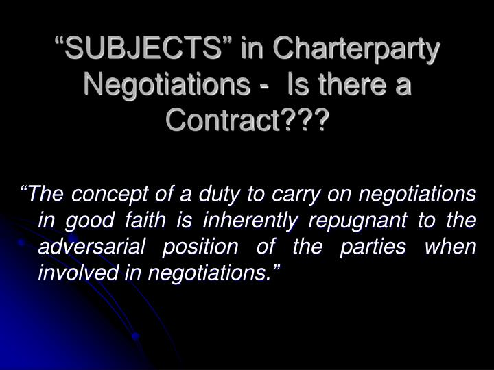 Subjects in charterparty negotiations is there a contract