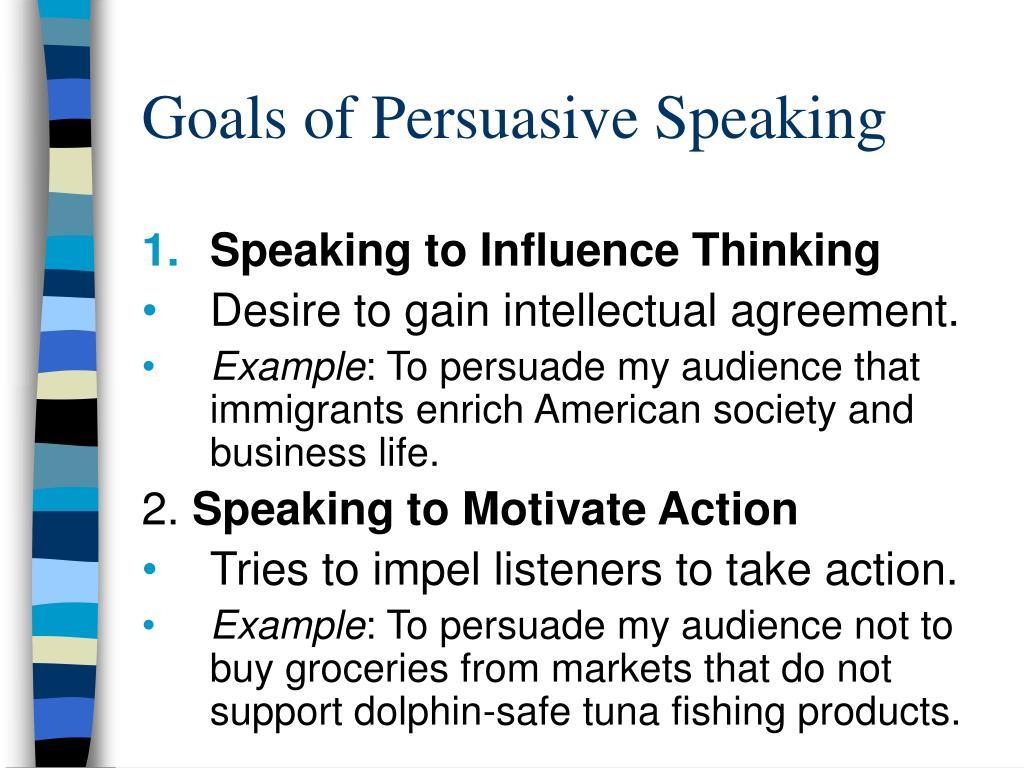 Goals of Persuasive Speaking