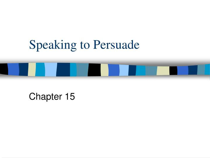 Speaking to persuade