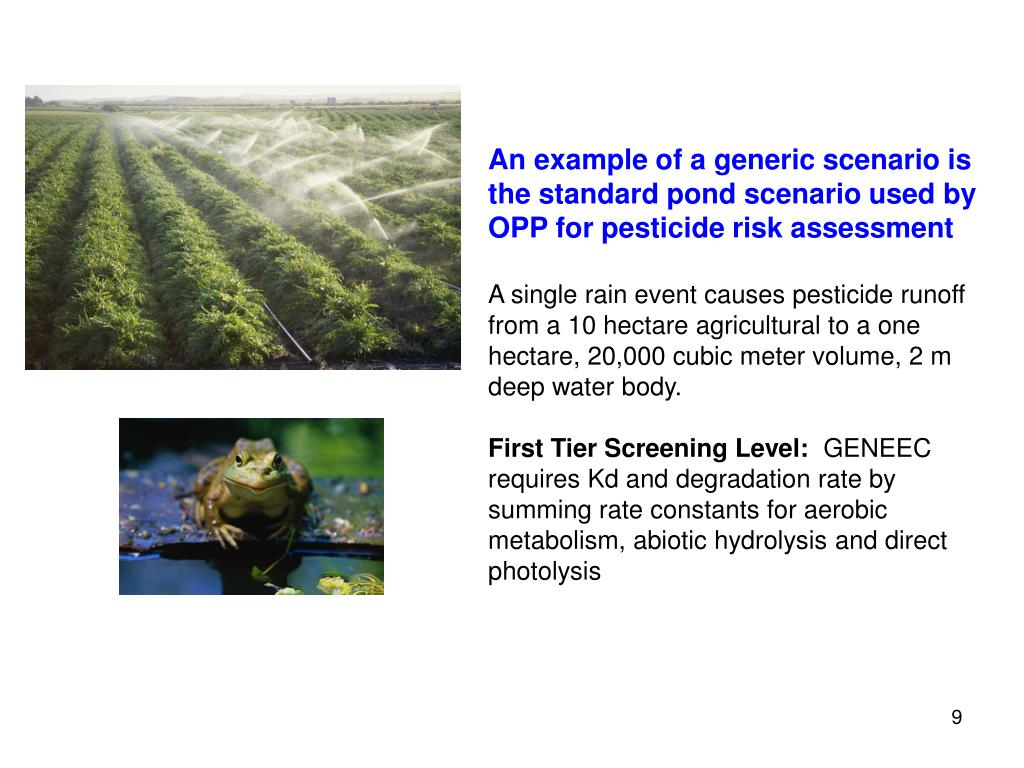An example of a generic scenario is the standard pond scenario used by OPP for pesticide risk assessment