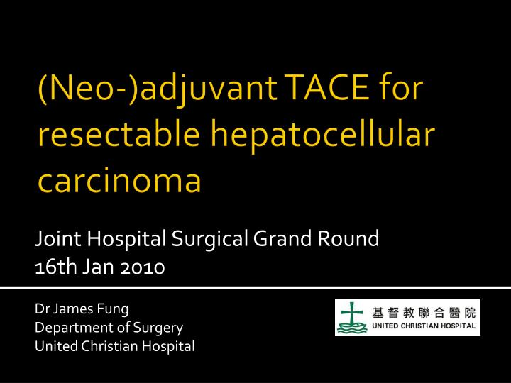 Neo adjuvant tace for resectable hepatocellular carcinoma