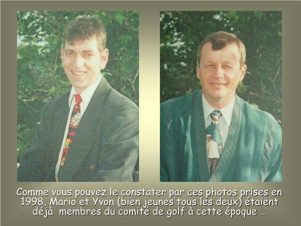 Comme vous pouvez le constater par ces photos prises en 1998, Mario et Yvon (bien jeunes tous les deux) étaient déjà  membres du comité de golf à cette époque …