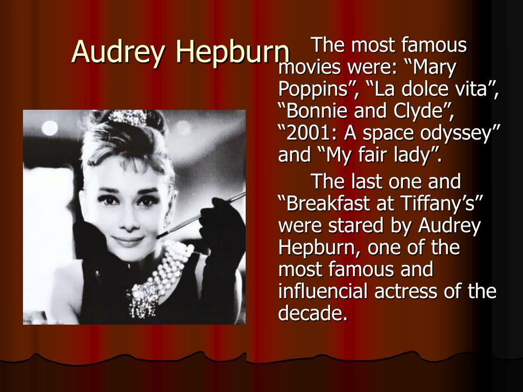 "The most famous movies were: ""Mary Poppins"", ""La dolce vita"", ""Bonnie and Clyde"", ""2001: A space odyssey"" and ""My fair lady""."