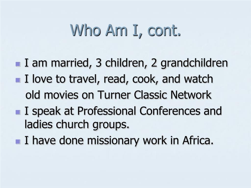 Who Am I, cont.
