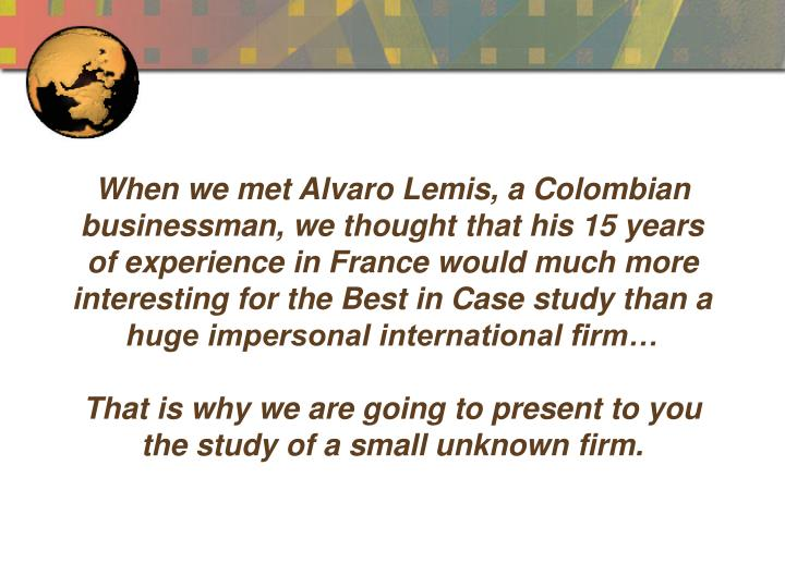 When we met Alvaro Lemis, a Colombian businessman, we thought that his 15 years of experience in Fra...