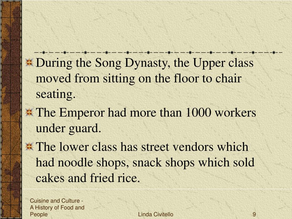 During the Song Dynasty, the Upper class moved from sitting on the floor to chair seating.