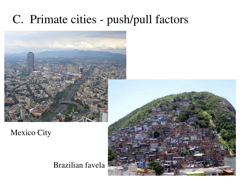 C.  Primate cities - push/pull factors