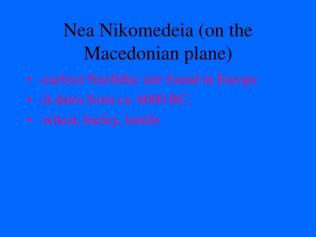 Nea Nikomedeia (on the Macedonian plane)