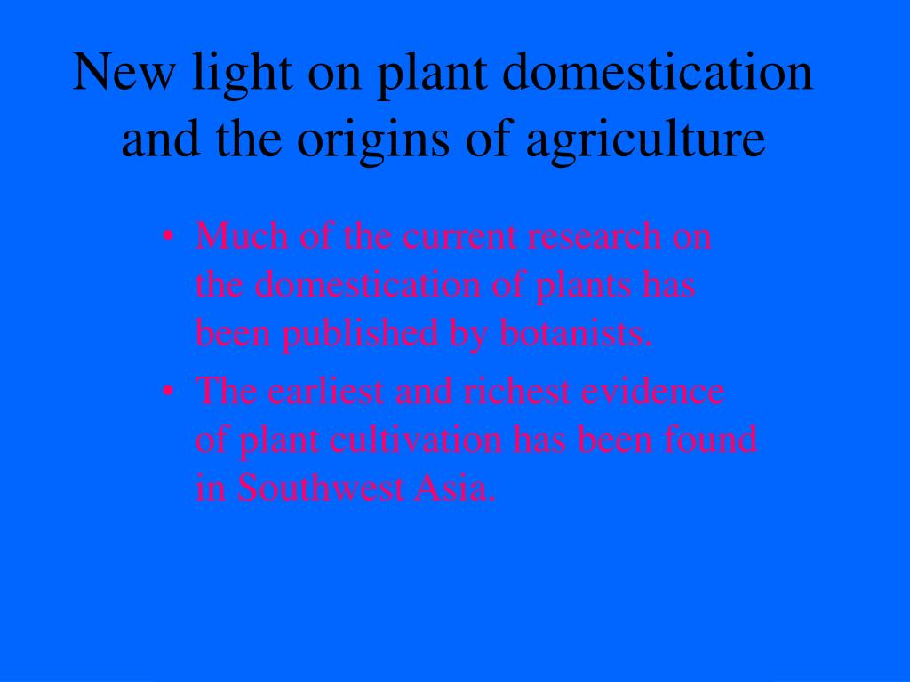 New light on plant domestication and the origins of agriculture
