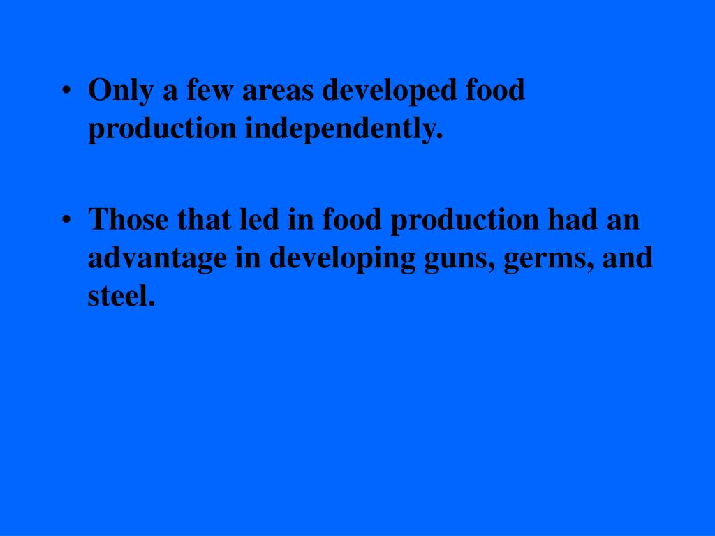 Only a few areas developed food production independently.