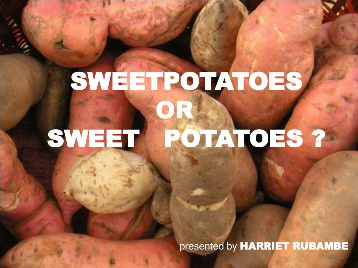 Sweetpotatoes or sweet potatoes