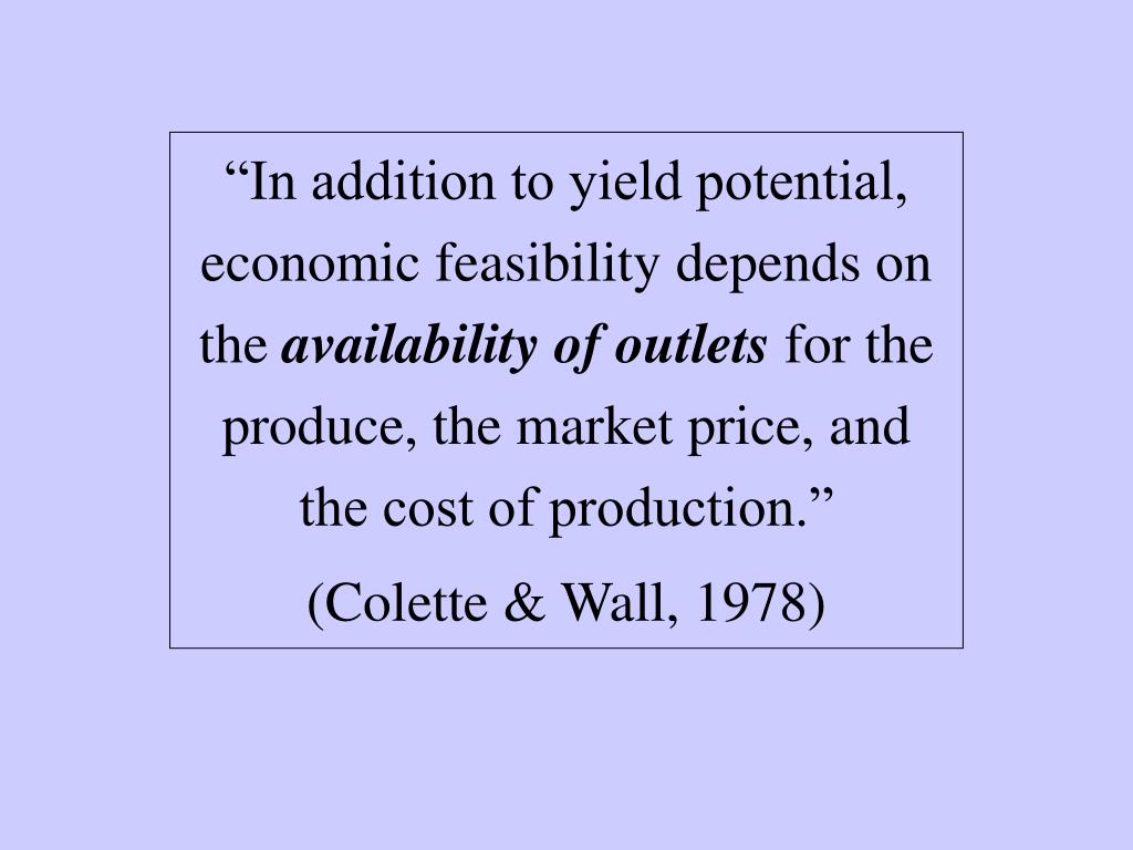 """In addition to yield potential, economic feasibility depends on the"