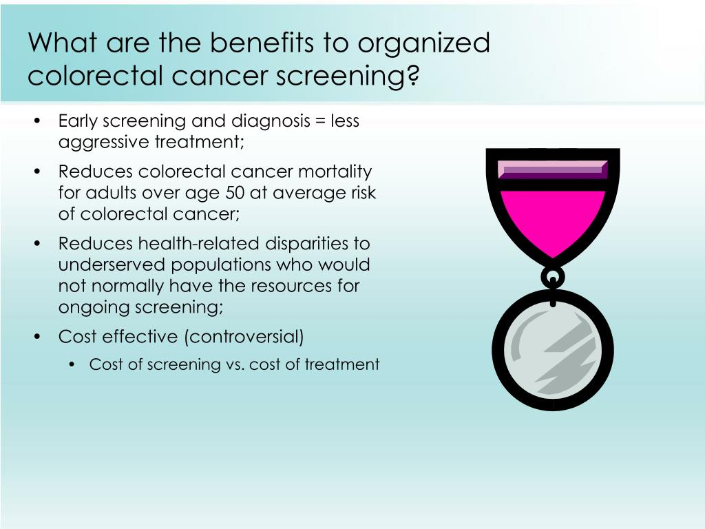 What are the benefits to organized colorectal cancer screening?