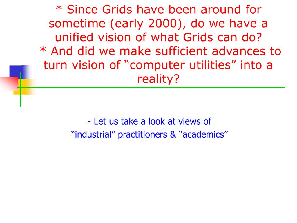 * Since Grids have been around for sometime (early 2000), do we have a unified vision of what Grids can do?