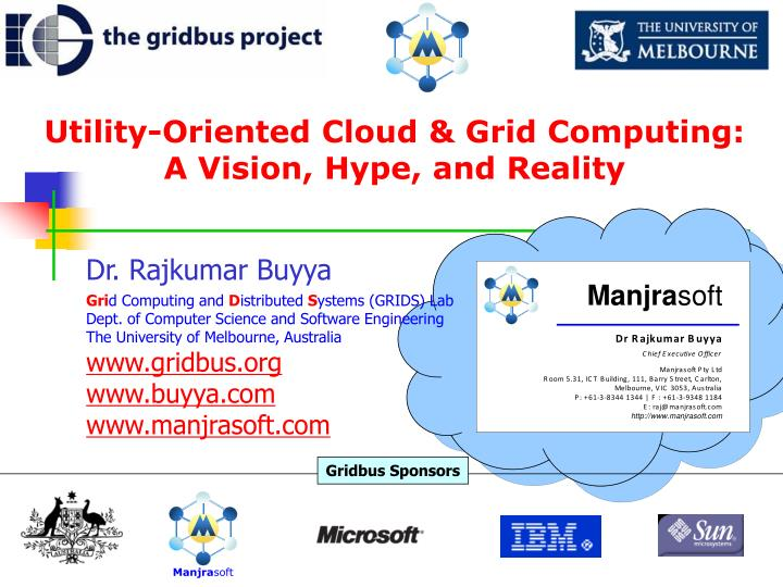 Utility oriented cloud grid computing a vision hype and reality