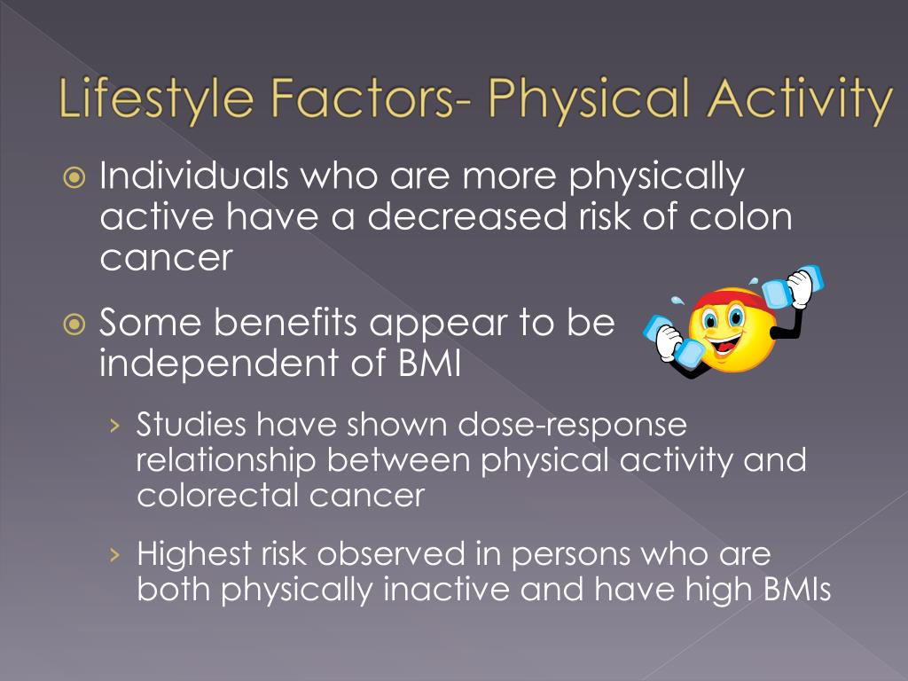 Individuals who are more physically active have a decreased risk of colon cancer