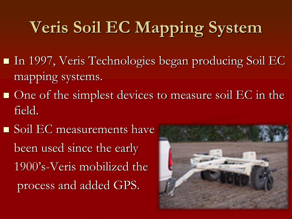 In 1997, Veris Technologies began producing Soil EC mapping systems.