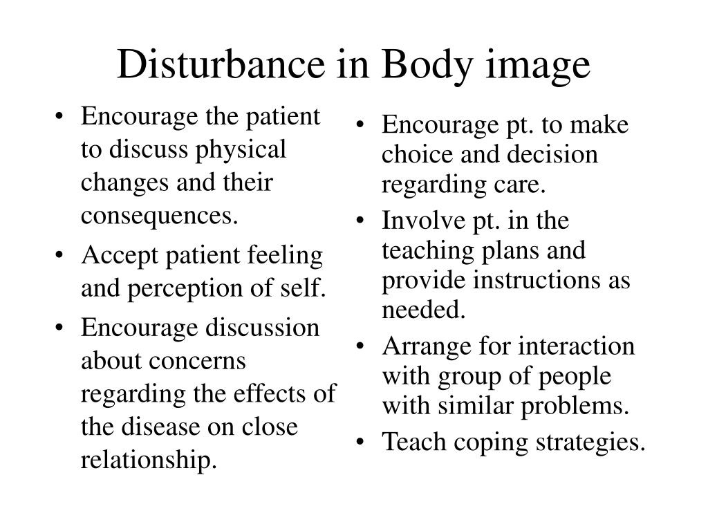Encourage the patient to discuss physical changes and their consequences.