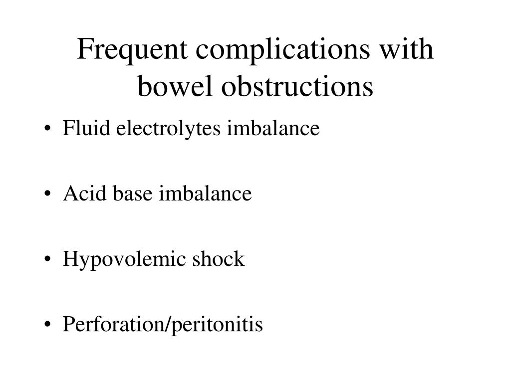 Frequent complications with bowel obstructions