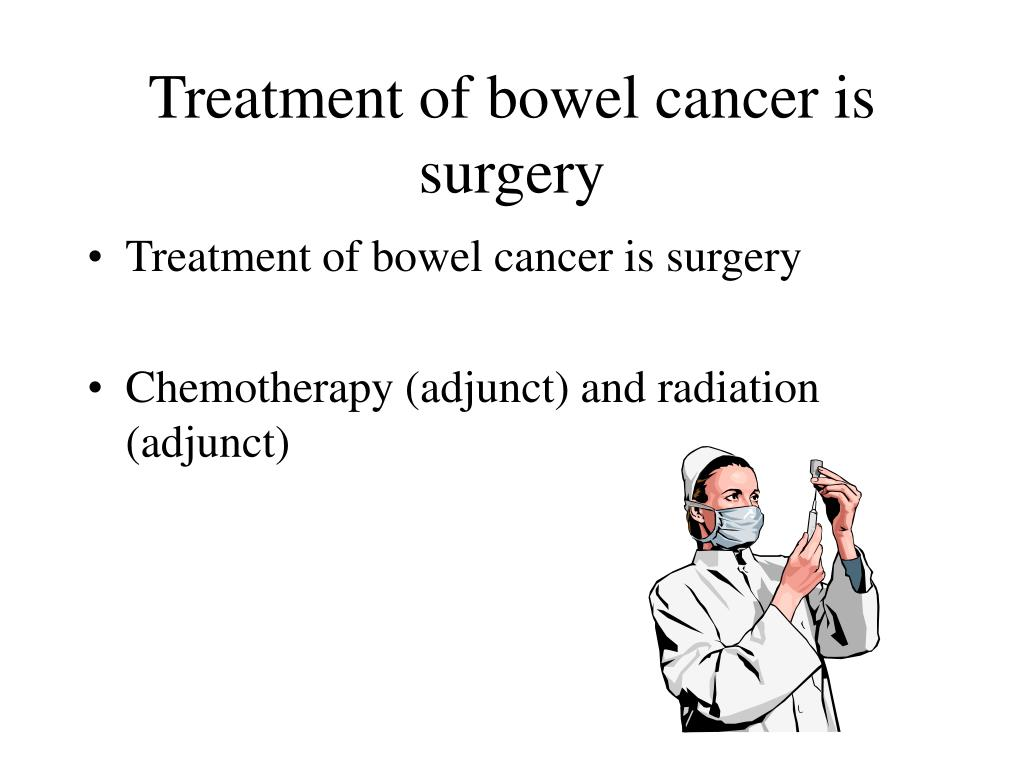 Treatment of bowel cancer is surgery