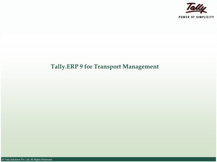 Tally erp 9 for transport management l.jpg
