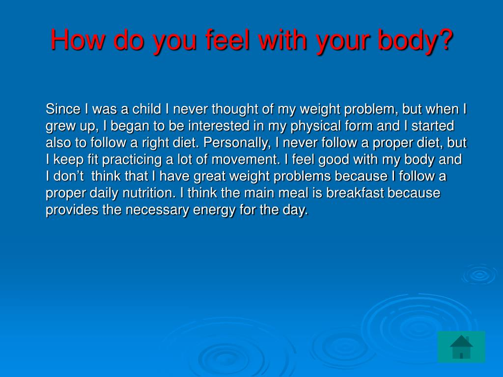 How do you feel with your body?