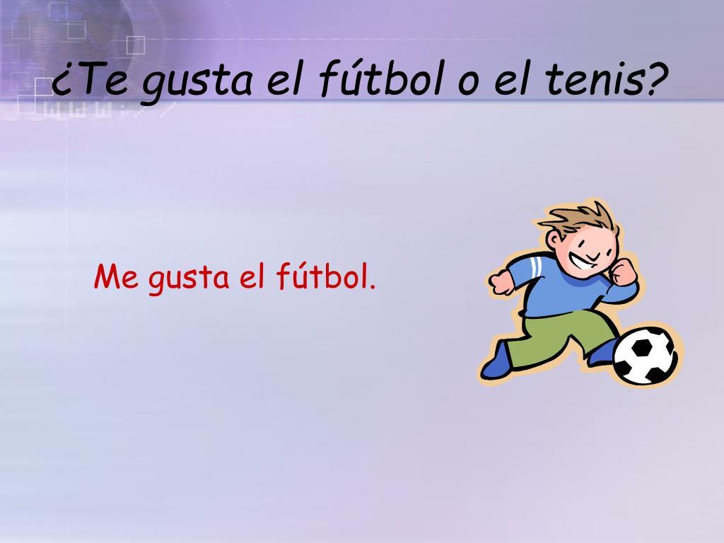 ¿Te gusta el fútbol o el tenis?