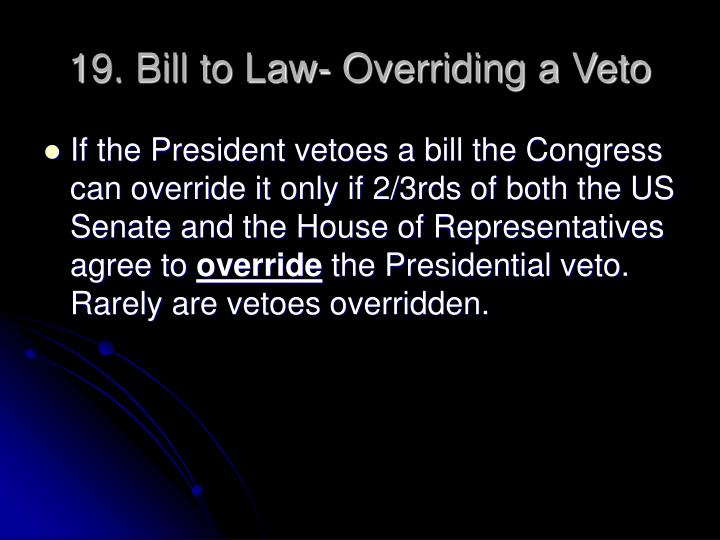 19. Bill to Law- Overriding a Veto