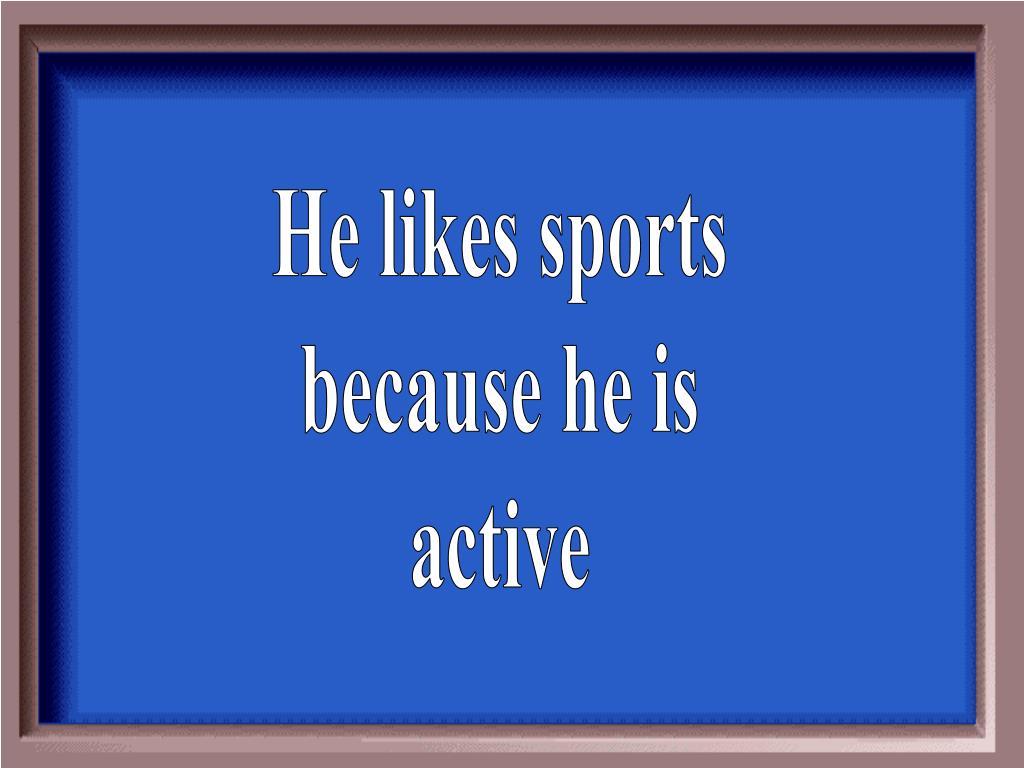 He likes sports