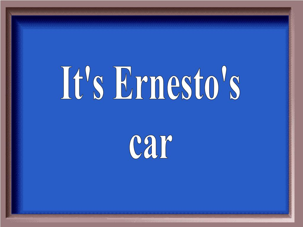 It's Ernesto's