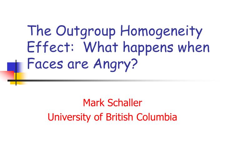 The outgroup homogeneity effect what happens when faces are angry l.jpg