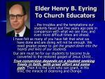 elder henry b eyring to church educators
