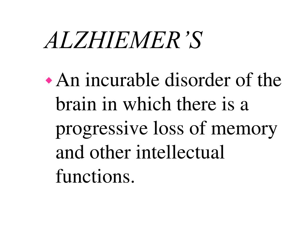 An incurable disorder of the brain in which there is a progressive loss of memory and other intellectual functions.