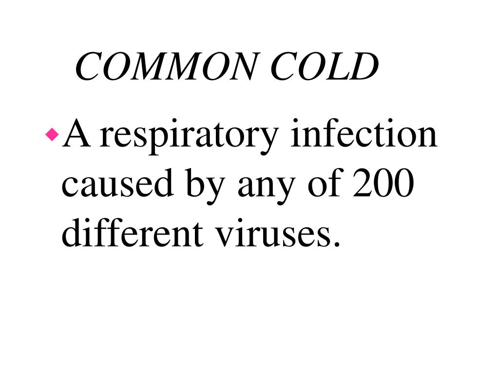 A respiratory infection caused by any of 200 different viruses.