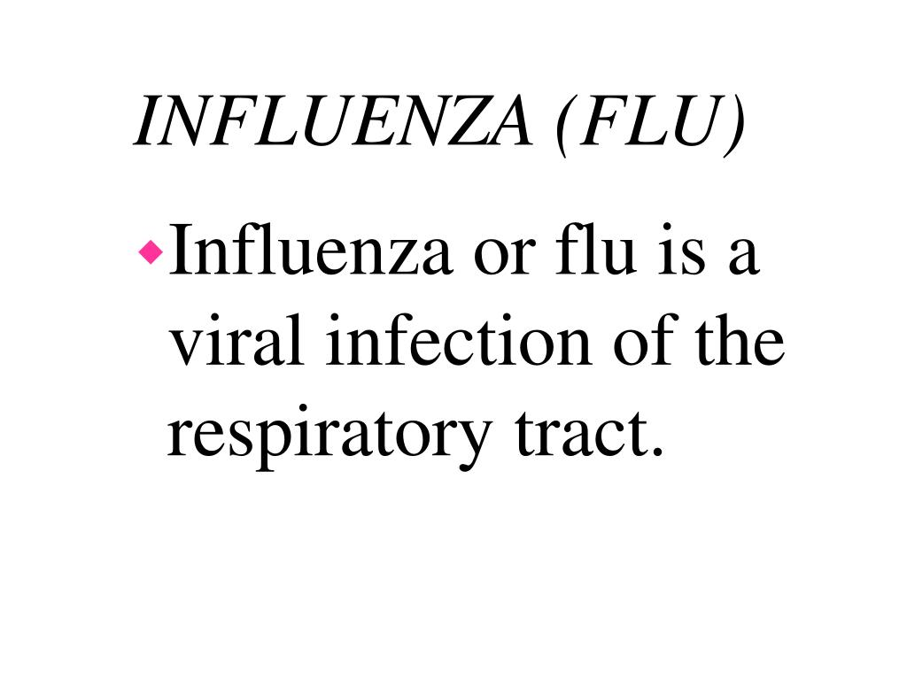 Influenza or flu is a viral infection of the respiratory tract.