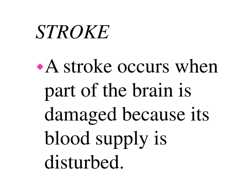 A stroke occurs when part of the brain is damaged because its blood supply is disturbed.