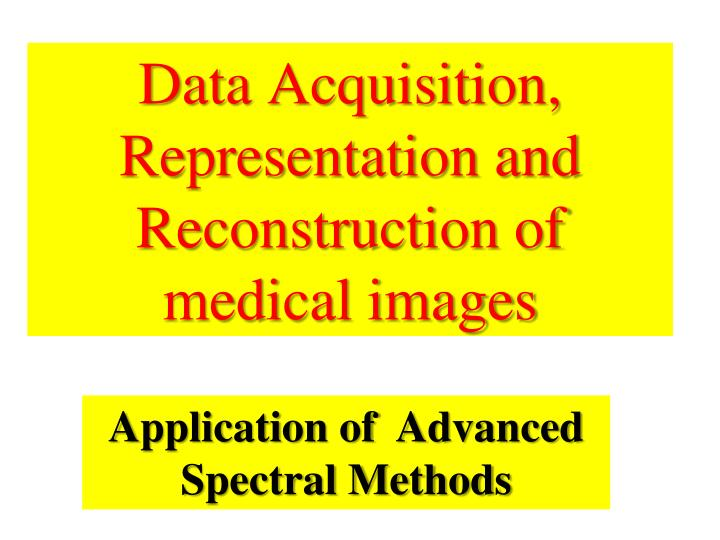 Data acquisition representation and reconstruction of medical images