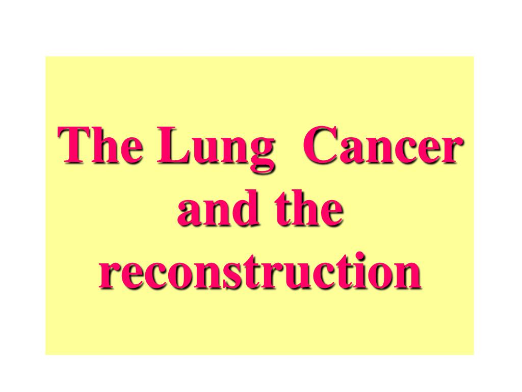 The Lung  Cancer and the reconstruction