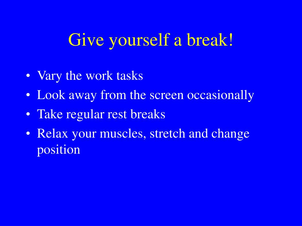 Give yourself a break!