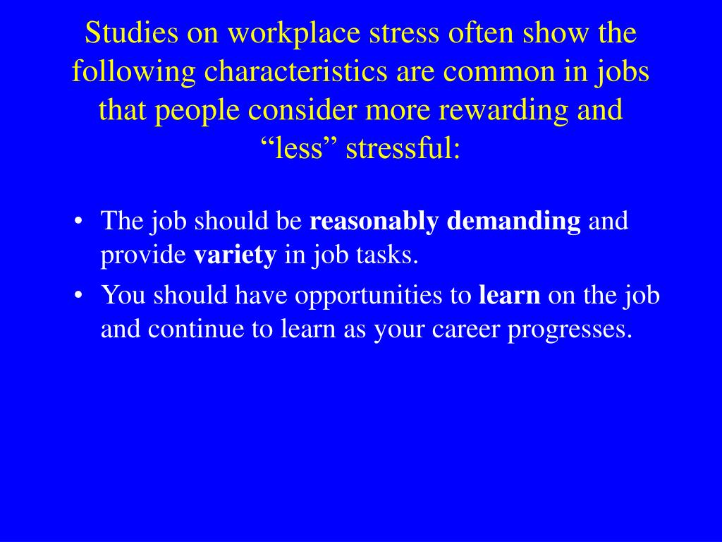 "Studies on workplace stress often show the following characteristics are common in jobs that people consider more rewarding and ""less"" stressful:"