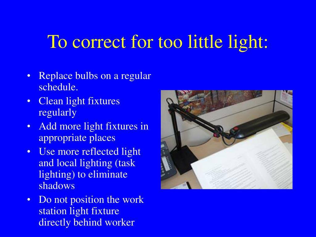 To correct for too little light: