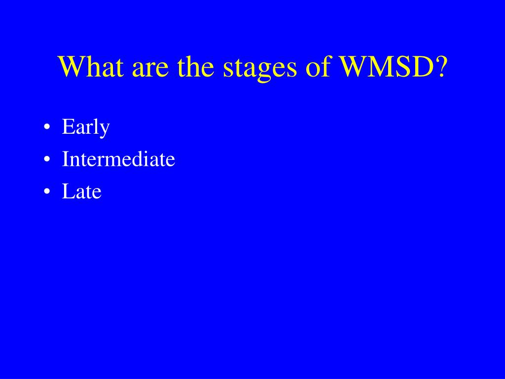 What are the stages of WMSD?