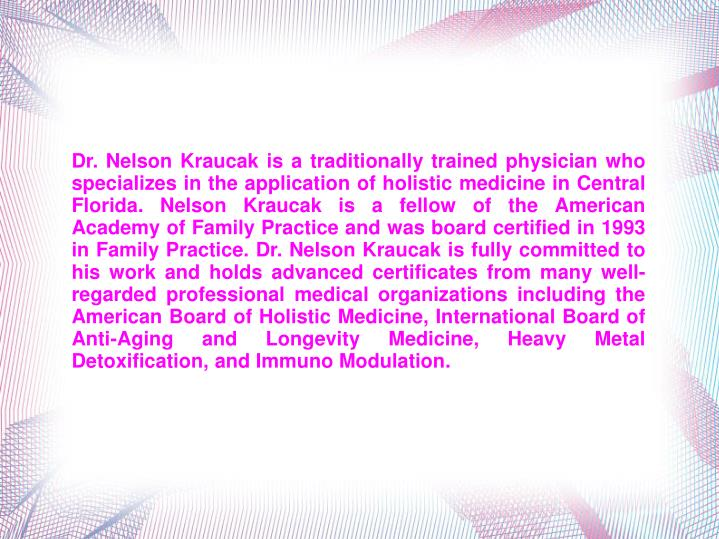 Dr. Nelson Kraucak is a traditionally trained physician who specializes in the application of holist...