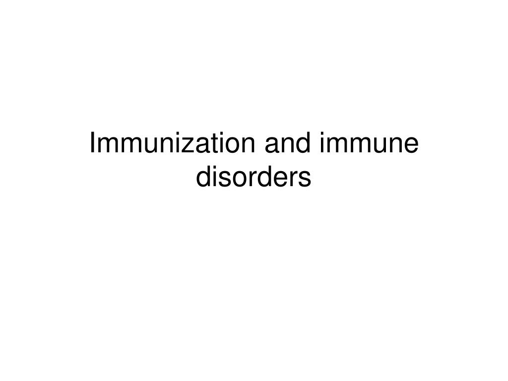 Immunization and immune disorders